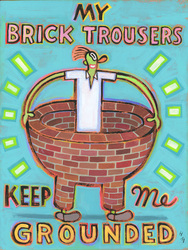 Humorous print My Brick Trousers Keep Me Grounded by greater Boston area artist Hal Mayforth