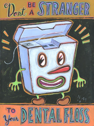 Humorous dental print Don't Be a Stranger to Your Dental Floss by greater Boston area artist Hal Mayforth