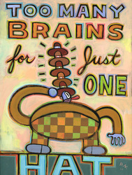Humorous print Too Many Brains for Just One Hat