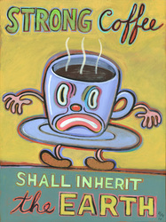 Humorous coffee print Strong Coffee Shall Inherit the Earth by greater Boston area artist Hal Mayforth
