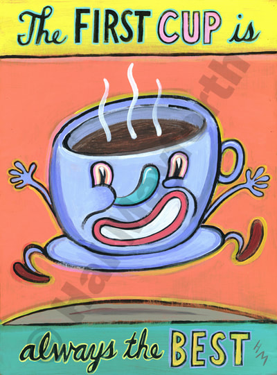Humorous Coffee Print The First Cup is always the Best by greater Boston area artist Hal Mayforth
