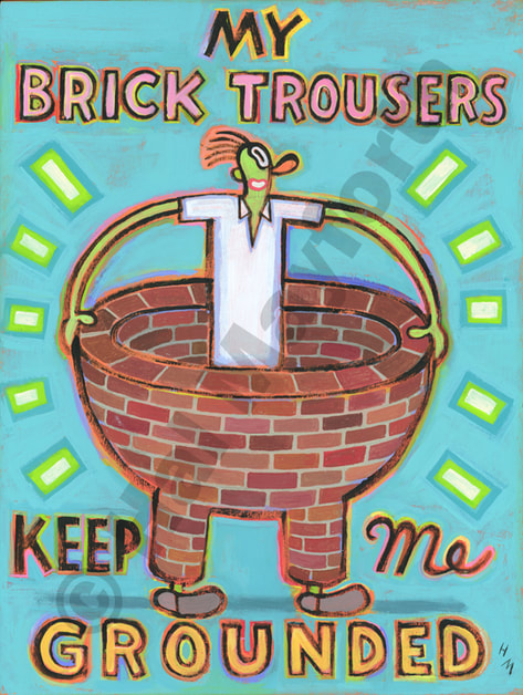 Humorous print My Brick Trousers Keep Me Grounded by greater Boston artist Hal Mayforth