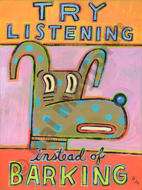 Humorous  dog print Try Listening Instead of Barking by greater Boston artist Hal Mayforth